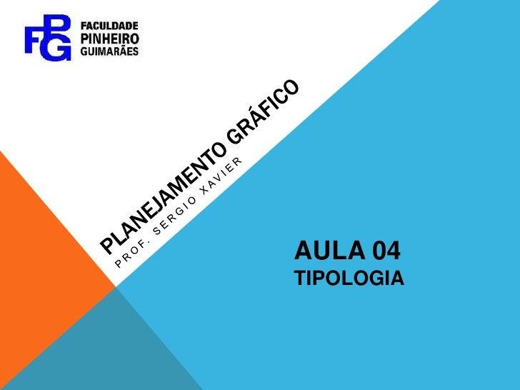 PLANEJAMENTO GRÁFICO<br />Prof. Sergio xavier<br />AULA 04<br />TIPOLOGIA<br />