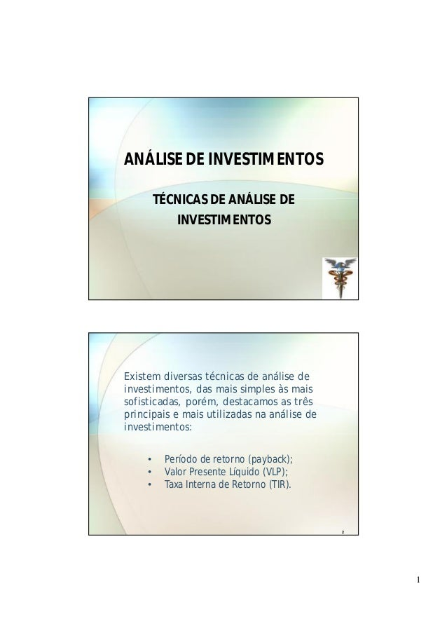 1 ANÁLISE DE INVESTIMENTOS TÉCNICAS DE ANÁLISE DE INVESTIMENTOS Existem diversas técnicas de análise de investimentos, das...