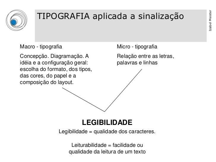 Izabel Meister       TIPOGRAFIA aplicada a sinalizaçãoMacro - tipografia                       Micro - tipografiaConcepção...