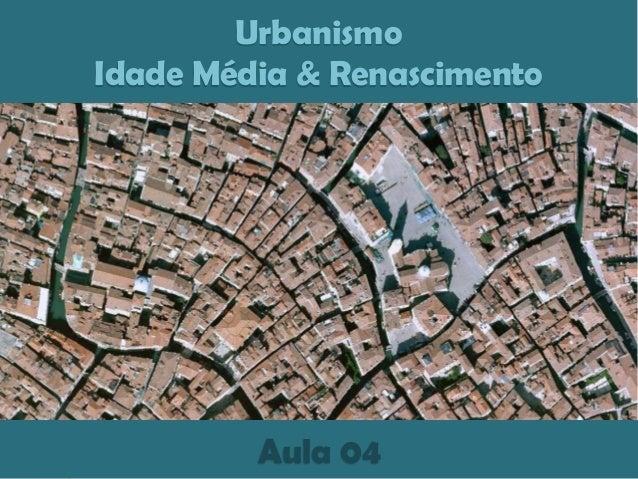 UrbanismoIdade Média & RenascimentoAula 04
