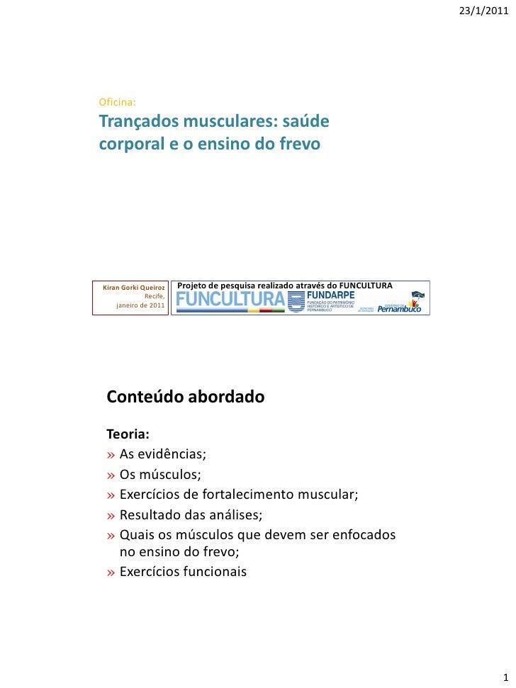 23/1/2011Oficina:Trançados musculares: saúdecorporal e o ensino do frevoKiran Gorki Queiroz    Projeto de pesquisa realiza...
