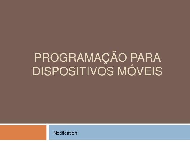 PROGRAMAÇÃO PARA DISPOSITIVOS MÓVEIS Notification