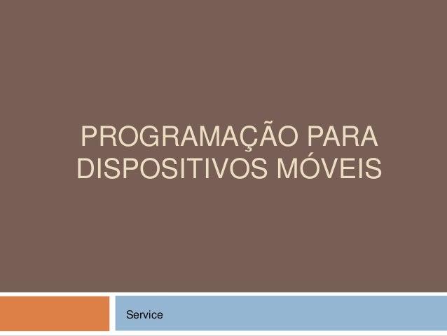 PROGRAMAÇÃO PARA DISPOSITIVOS MÓVEIS Service