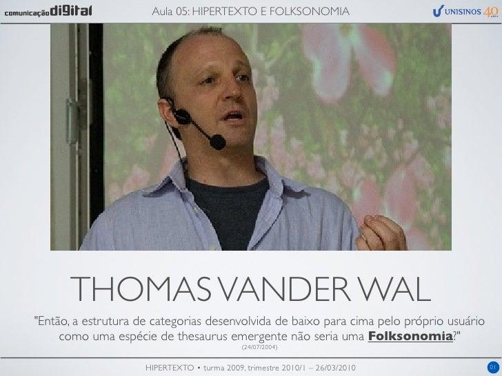 """Aula 05: HIPERTEXTO E FOLKSONOMIA           THOMAS VANDER WAL """"Então, a estrutura de categorias desenvolvida de baixo para..."""
