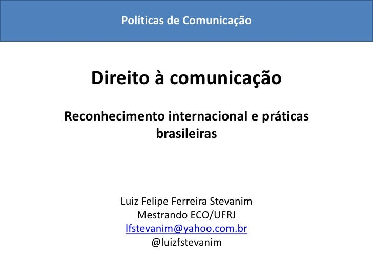Políticas de Comunicação        Direito à comunicação Reconhecimento internacional e práticas              brasileiras    ...