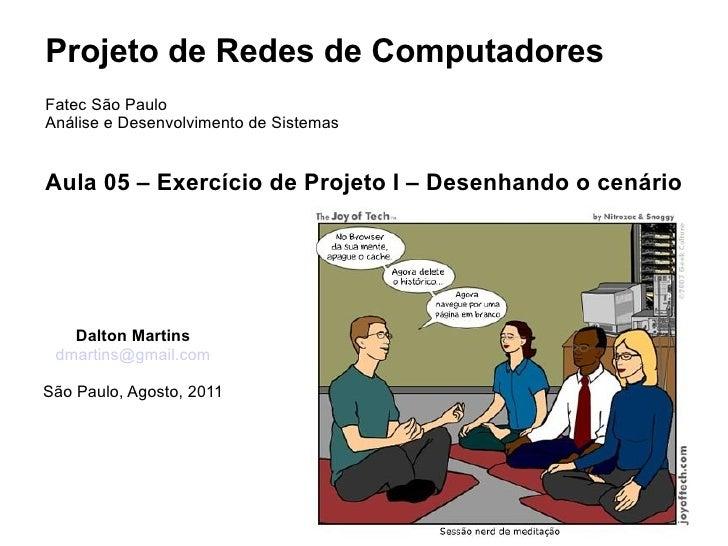 Projeto de Redes de ComputadoresFatec São PauloAnálise e Desenvolvimento de SistemasAula 05 – Exercício de Projeto I – Des...