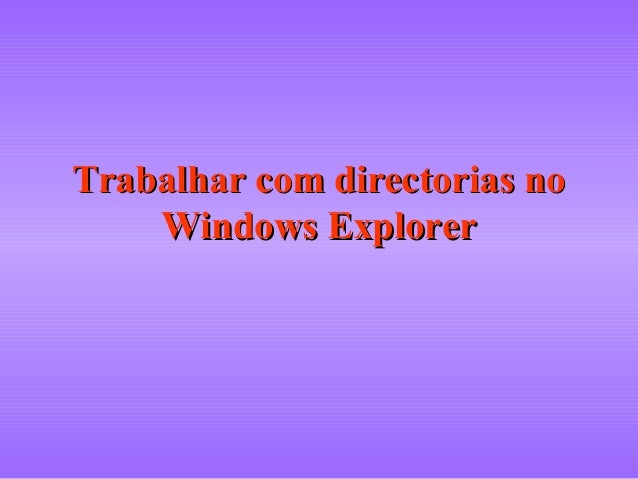 Trabalhar com directorias noTrabalhar com directorias no Windows ExplorerWindows Explorer