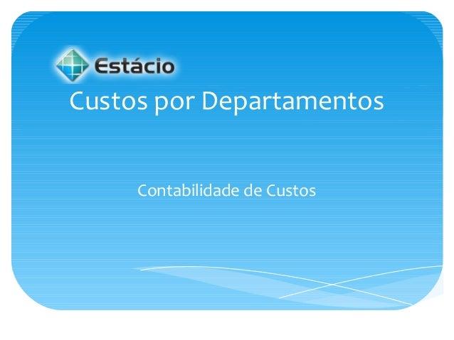 Custos por Departamentos Contabilidade de Custos