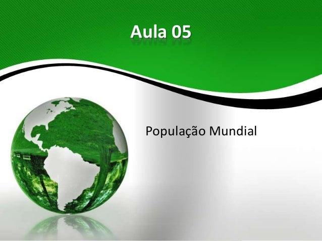 Aula 05 População Mundial