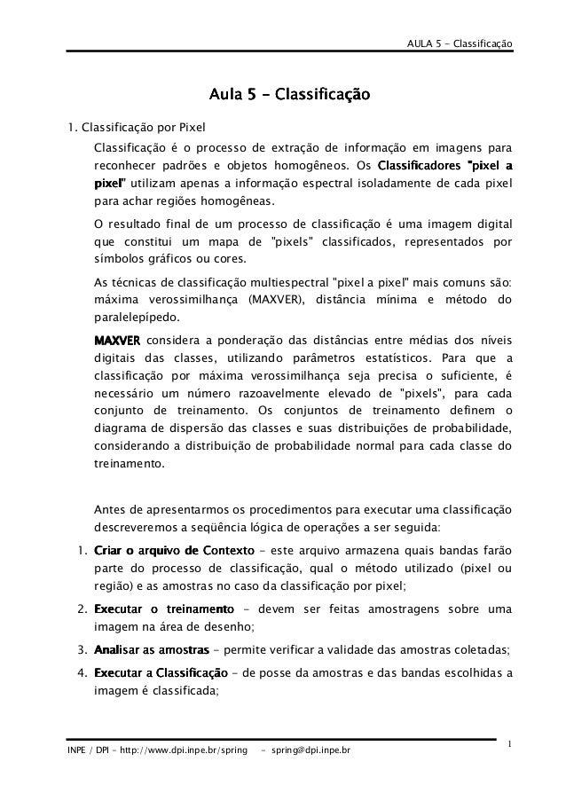 AULA 5 - Classificação INPE / DPI - http://www.dpi.inpe.br/spring - spring@dpi.inpe.br 1 Aula 5Aula 5Aula 5Aula 5 ---- Cla...