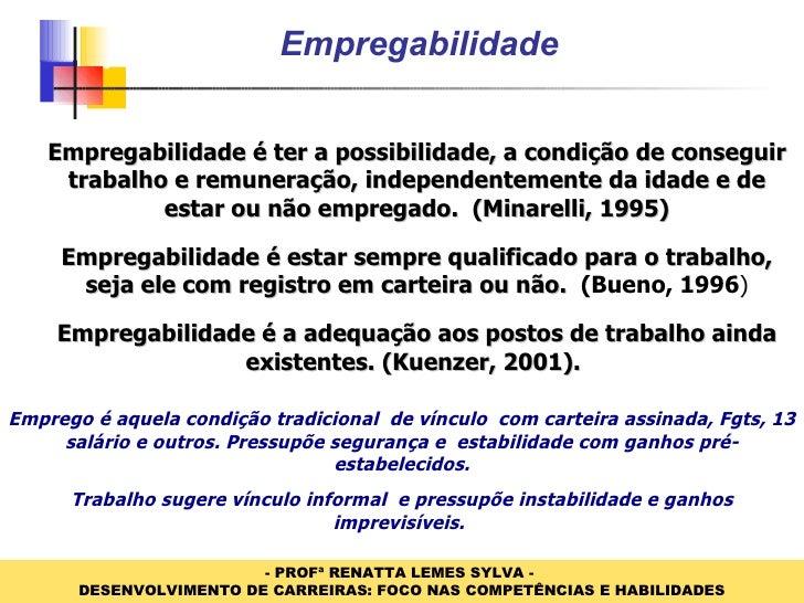 Empregabilidade <ul><li>Empregabilidade é ter a possibilidade, a condição de conseguir trabalho e remuneração, independent...