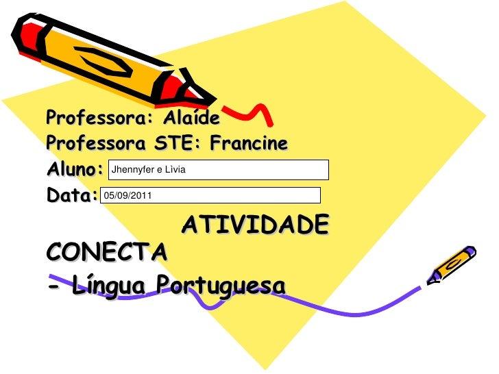 Professora: Alaíde Professora STE: Francine Aluno: Data: ATIVIDADE CONECTA  - Língua Portuguesa