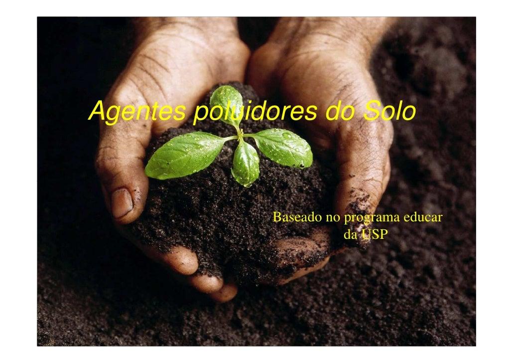 Agentes poluidores do Solo              Baseado no programa educar                         da USP