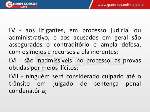 LV - aos litigantes, em processo judicial ou administrativo, e aos acusados em geral são assegurados o contraditório e amp...