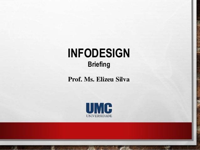 INFODESIGN Briefing Prof. Ms. Elizeu Silva