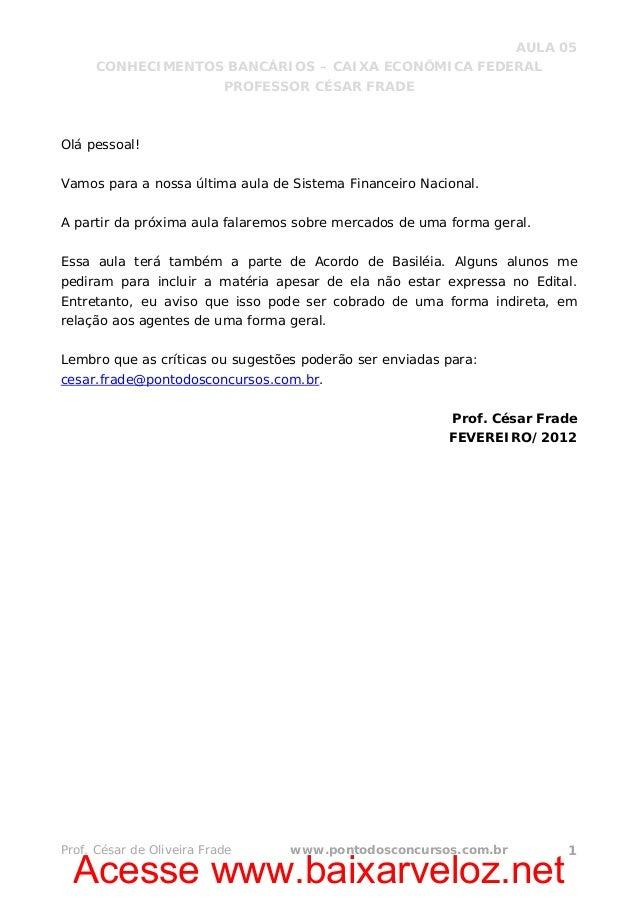 Acesse www.baixarveloz.net AULA 05 CONHECIMENTOS BANCÁRIOS – CAIXA ECONÔMICA FEDERAL PROFESSOR CÉSAR FRADE Prof. César de ...