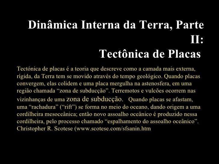 Dinâmica Interna da Terra, Parte II: Tectônica de Placas   Tectónica de placas é a teoria que descreve como a camada mais ...