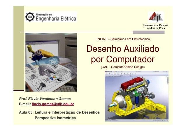 UNIVERSIDADE FEDERAL DE JUIZ DE FORA Prof. Flávio Vanderson Gomes E-mail: flavio.gomes@ufjf.edu.br Aula 05: Leitura e Inte...