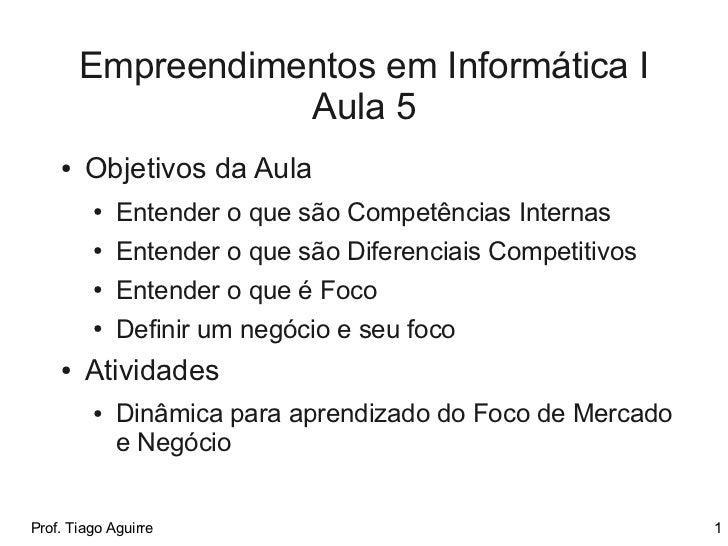 Empreendimentos em Informática I                   Aula 5    ●   Objetivos da Aula         ●   Entender o que são Competên...