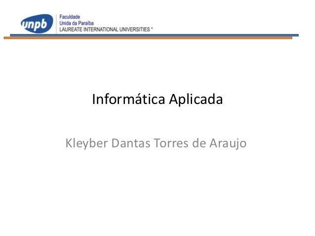 Informática AplicadaKleyber Dantas Torres de Araujo
