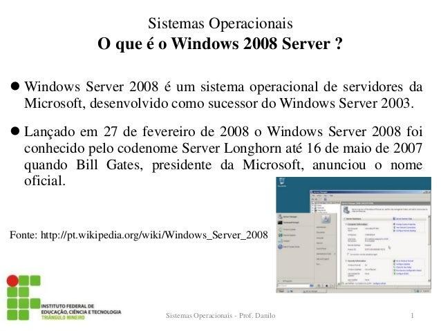 O que é o Windows 2008 Server ?  Windows Server 2008 é um sistema operacional de servidores da Microsoft, desenvolvido co...