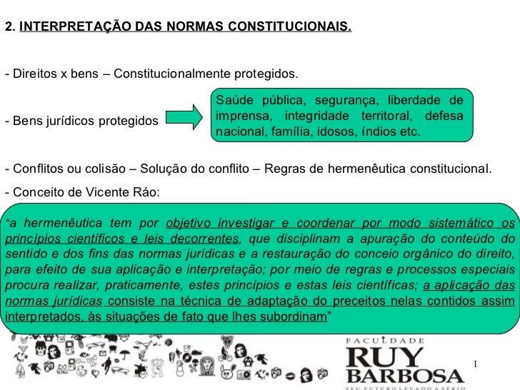 2. INTERPRETAÇÃO DAS NORMAS CONSTITUCIONAIS.- Direitos x bens – Constitucionalmente protegidos.                           ...