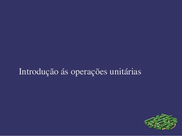 Introdução ás operações unitárias