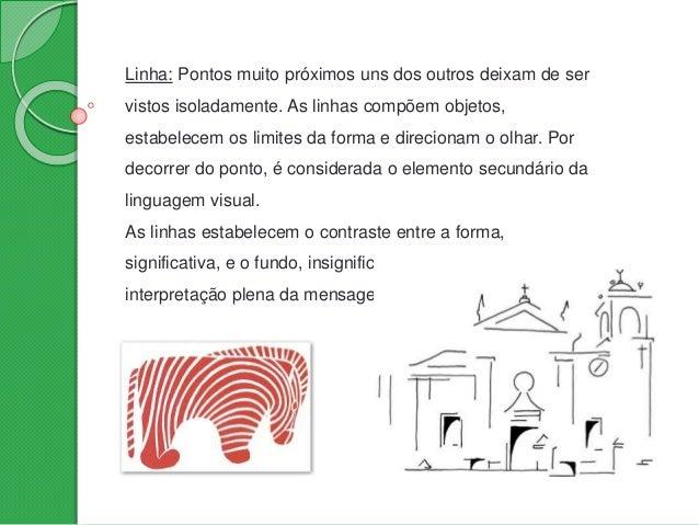 Atributos das linhas: • Longas ou curtas; • Estreitas ou largas; • Coloridas ou não; • Abertas ou fechadas; • Retas ou cur...