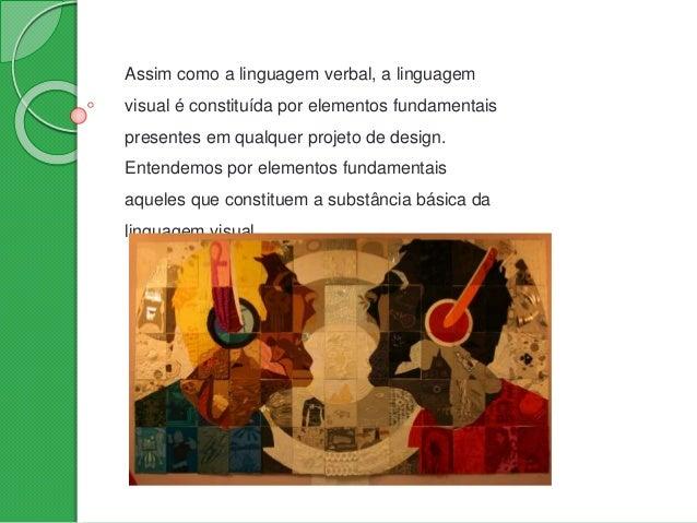 Assim como a linguagem verbal, a linguagem visual é constituída por elementos fundamentais presentes em qualquer projeto d...