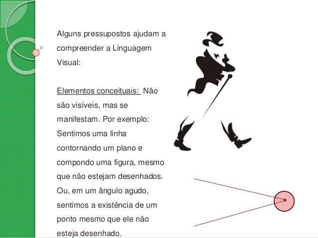 Elementos relacionais: Governam a localização e a inter- relação das formas em uma composição. Alguns nos permitem percebe...