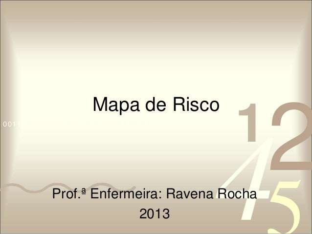 Mapa de Risco  42  5  0011 0010 1010 1101 0001 0100 1011  1 Prof.ª Enfermeira: Ravena Rocha  2013