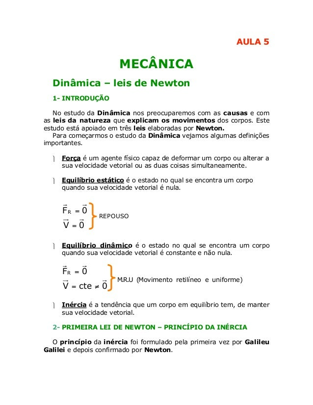 AULA 5                       MECÂNICA  Dinâmica – leis de Newton  1- INTRODUÇÃO   No estudo da Dinâmica nos preocuparemos ...
