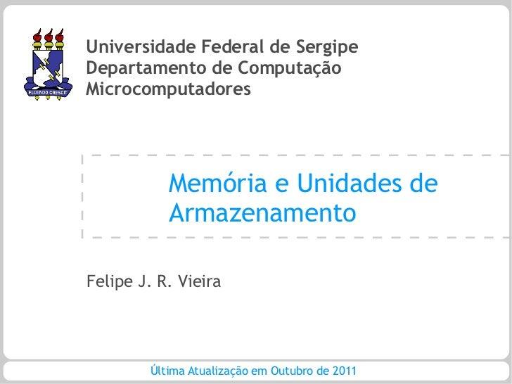 Universidade Federal de SergipeDepartamento de ComputaçãoMicrocomputadores           Memória e Unidades de           Armaz...