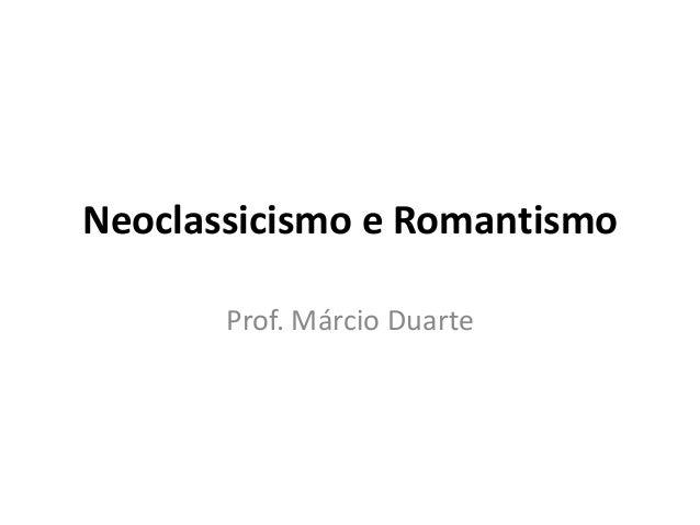 Neoclassicismo e Romantismo Prof. Márcio Duarte