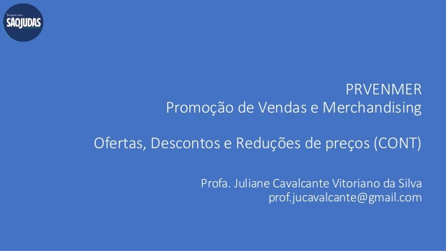 PRVENMER Promoção de Vendas e Merchandising Ofertas, Descontos e Reduções de preços (CONT) Profa. Juliane Cavalcante Vitor...