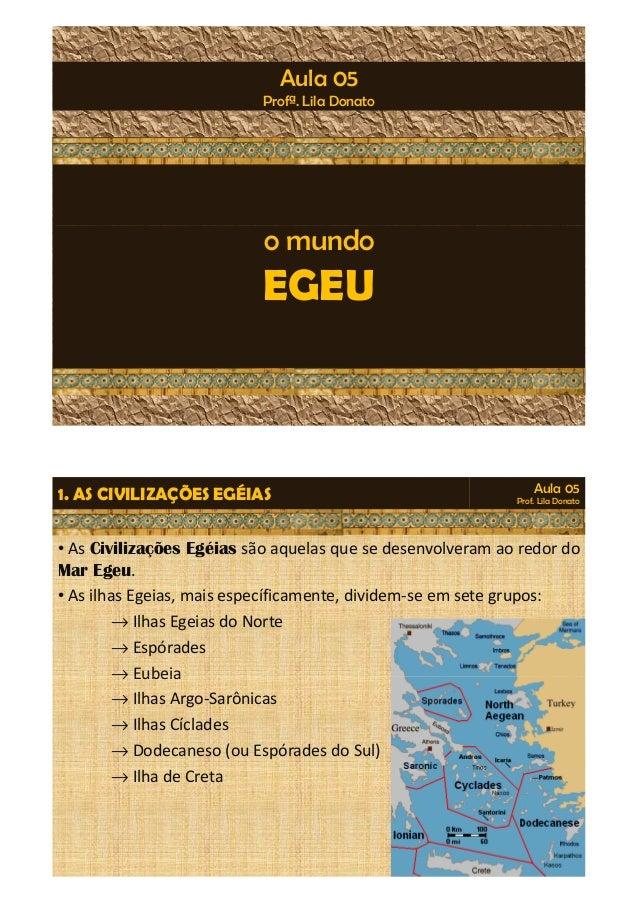 Aula 05  Profª. Lila Donato  o mundo  EGEU  Aula 05  Prof. Lila Donato 1. AS CIVILIZAÇÕES EGÉIAS  • As Civilizações Egéias...
