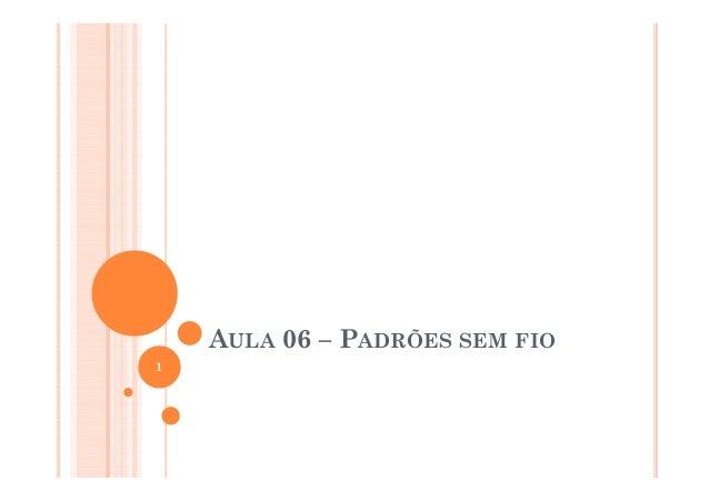 AULA 06 – PADRÕES SEM FIO 1