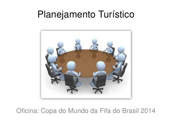 Planejamento Turístico<br />Oficina: Copa do Mundo da Fifa do Brasil 2014<br />