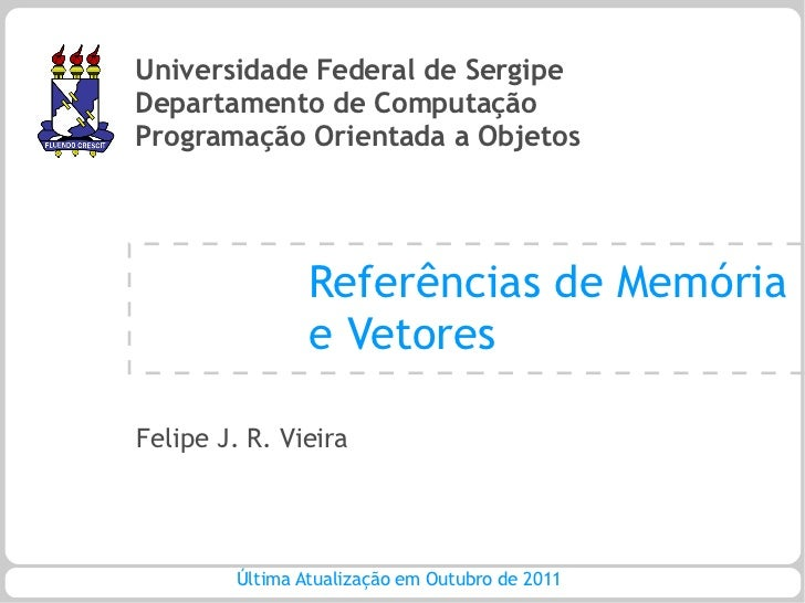 Universidade Federal de SergipeDepartamento de ComputaçãoProgramação Orientada a Objetos                Referências de Mem...