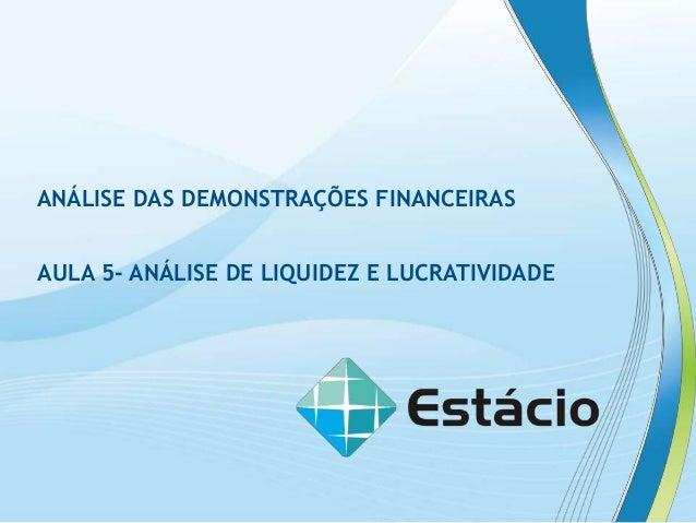 ANÁLISE DAS DEMONSTRAÇÕES FINANCEIRAS AULA 5- ANÁLISE DE LIQUIDEZ E LUCRATIVIDADE