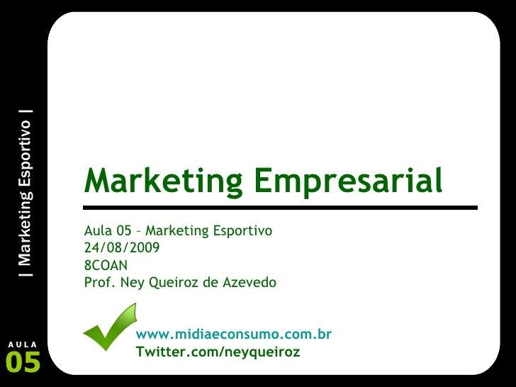 Aula 05 – Marketing Esportivo 24/08/2009 8COAN Prof. Ney Queiroz de Azevedo www.midiaeconsumo.com.br Twitter.com/neyqueiro...