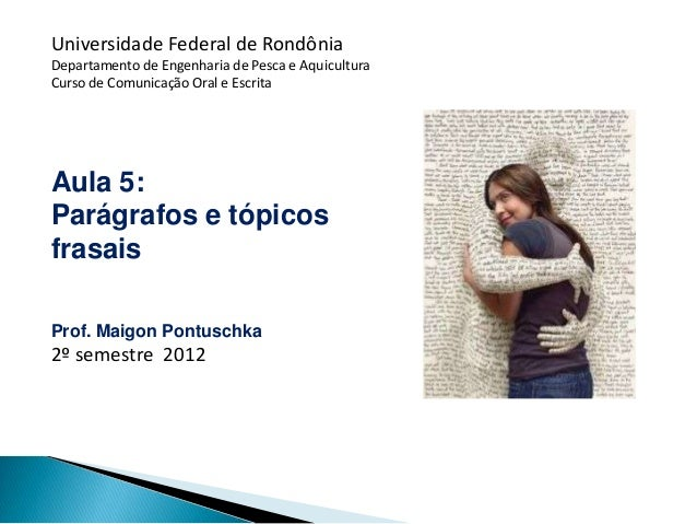Universidade Federal de RondôniaDepartamento de Engenharia de Pesca e AquiculturaCurso de Comunicação Oral e EscritaAula 5...