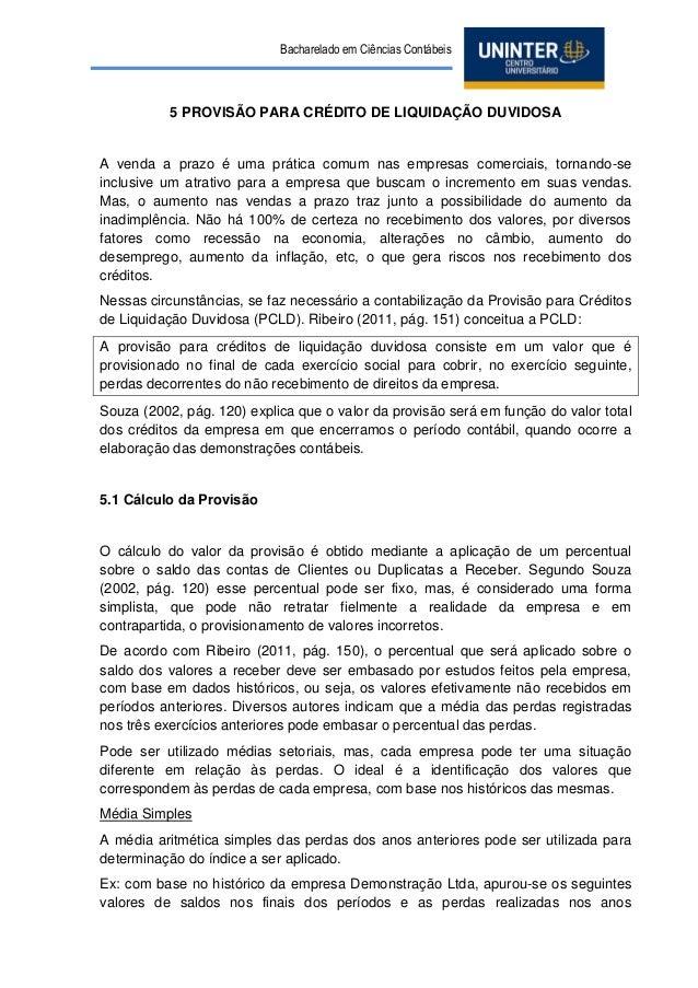 Bacharelado em Ciências Contábeis  5 PROVISÃO PARA CRÉDITO DE LIQUIDAÇÃO DUVIDOSA  A venda a prazo é uma prática comum nas...