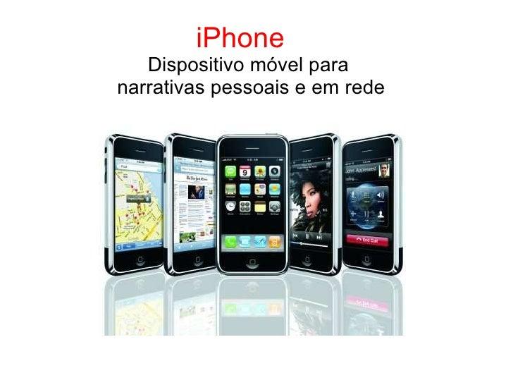 iPhone  Dispositivo móvel para  narrativas pessoais e em rede