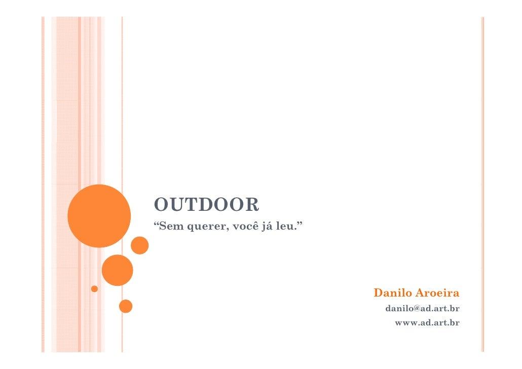 """OUTDOOR """"Sem querer você já leu """"  Sem querer,        leu.                                 Danilo Aroeira                 ..."""