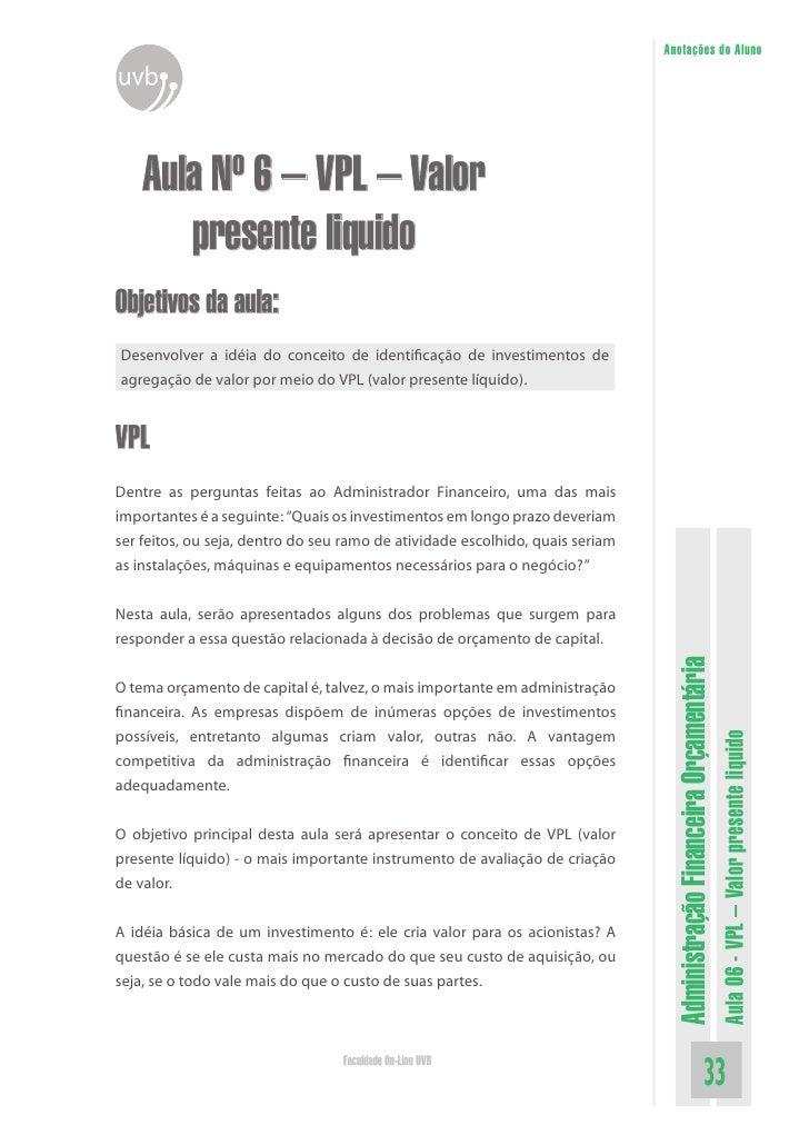 Anotações do Aluno         Aula Nº 6 – VPL – Valor        presente liquido Objetivos da aula: Desenvolver a idéia do conce...