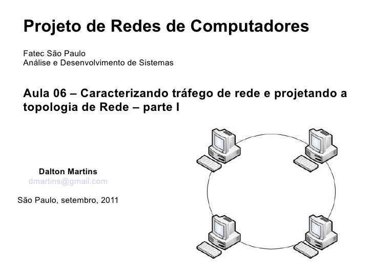 Projeto de Redes de Computadores Fatec São Paulo Análise e Desenvolvimento de Sistemas Aula 06 – Caracterizando tráfego de...