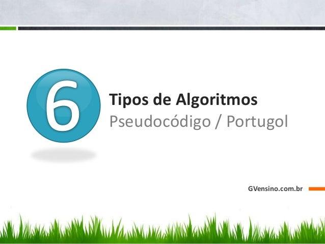 Tipos de Algoritmos Pseudocódigo / Portugol GVensino.com.br