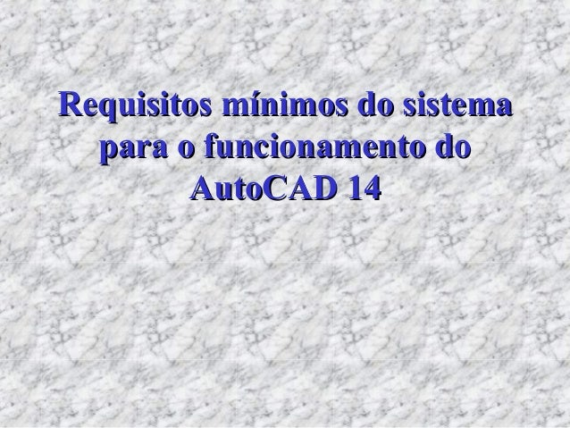 Requisitos mínimos do sistemaRequisitos mínimos do sistema para o funcionamento dopara o funcionamento do AutoCAD 14AutoCA...