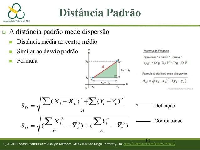 10 Distância Padrão )()( )()( 2 2 2 2 22 c i c i D cici D Y n Y X n X S n YYXX S −+−= −+− = ∑∑ ∑∑ Definição Computação Li,...